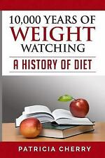 10,000 Years of Weight Watching : A History of Diet by Patricia Cherry (2015,...