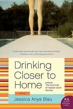 Drinking Closer to Home by Jessica Anya Blau (2011, Paperback)