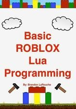 Basic ROBLOX Lua Programming : (Black and White Edition) by Brandon LaRouche...