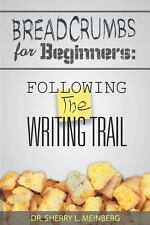 Breadcrumbs for Beginners: : Following the Writing Trail by Sherry L....