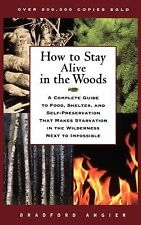 How to Stay Alive in the Woods: A Complete Guide to Food, Shelter, and Self-Pres