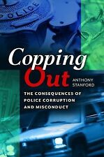 Copping Out : The Consequences of Police Corruption and Misconduct by Anthony...