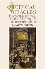 Medical Miracles : Doctors, Saints, and Healing in the Modern World by...