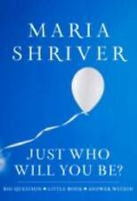 NEW Just Who Will You Be? by MARIA SHRIVER HB with dust cover
