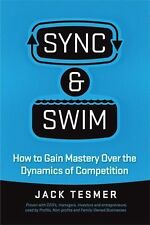 Sync and Swim! : How to Gain Mastery over the Dynamics of Competition by Jack...