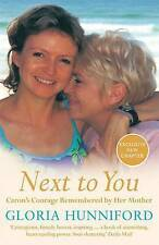 Next to You: Caron's Courage Remembered by Her Mother by Gloria Hunniford...