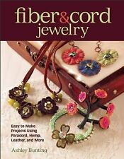 Fiber and Cord Jewelry : Easy to Make Projects Using Paracord, Hemp, Leather,...
