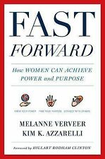 Fast Forward : How Women Can Achieve Power and Purpose by Kim K. Azzarelli...