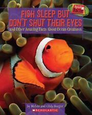 Fish Sleep but Don't Shut Their Eyes: And Other Amazing Facts About Ocean Creatu