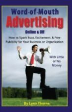 Word of Mouth Advertising Online and Off : How to Spark Buzz, Excitement, and...