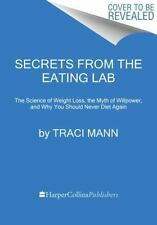 Secrets From the Eating Lab: The Science of Weight Loss, the Myth of Willpower,