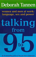 Talking From 9-5: Women and Men at Work: Language, Sex and Power, By Tannen, Deb