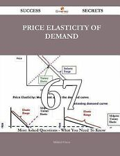 Price Elasticity of Demand 67 Success Secrets - 67 Most Asked Questions on...