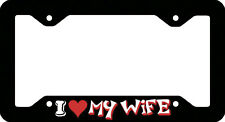 I LOVE MY WIFE CAR LICENSE PLATE FRAME