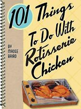 101 Things to Do with Rotisserie Chicken by Madge Baird (2009, Spiral)