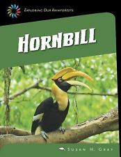 21st Century Skills Library Exploring Our Rainforests: Hornbill by Susan H....