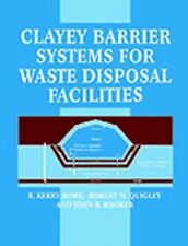 Clayey Barrier Systems for Waste Disposal Facilities by R. Kerry Rowe, John...