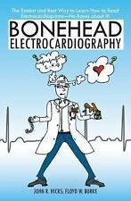 Bonehead Electrocardiography : The Easiest and Best Way to Learn How to Read...