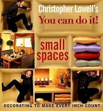 Christopher Lowell's You Can Do It! Small Spaces : Decorating to Make Every Inch