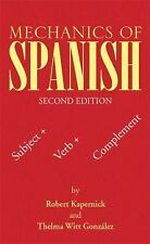 Mechanics of Spanish : Subject + Verb + Complement by Robert Kapernick and...