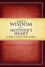 God's Wisdom for a Mother's Heart : A Bible Study for Moms by Bobbie...