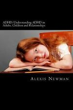 ADHD: Understanding ADHD in Adults, Children and Relationships : The Complete...