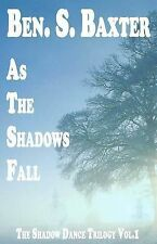 The Shadow Dance Trilogy Part I: As the Shadows Fall by Baxter, Ben S.