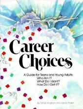 Career Choices: A Guide for Teens and Young Adults : Who Am I What Do I Want How