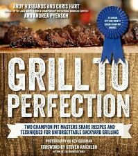 Grill to Perfection by Chris Hart, Andy Husbands and Andrea Pyenson (2014,...