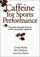 Caffeine for Sports Performance by Lawrence Spriet, Ben Desbrow, Louise Burke...