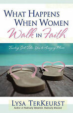 What Happens When Women Walk in Faith: Trusting God Takes You to Amazing...