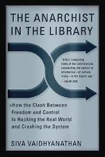 The Anarchist in the Library : How the Clash Between Freedom and Control Is...