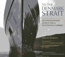 TO THE DENMARK STRAIT - RACHEL FLETCHER, ET AL. DALLAS MURPHY (HARDCOVER) NEW