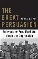 The Great Persuasion: Reinventing Free Markets since the Depression, Burgin, Ang