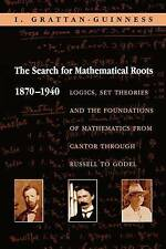 The Search for Mathematical Roots, 1870-1940 by Grattan-Guinness, I.