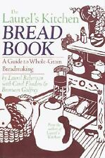 The Laurel's Kitchen Bread Book: A Guide to Whole-Grain Breadmaking Robertson,