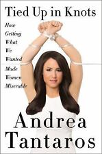Tied up in Knots : How Getting What They Wanted Has Made Women (FREE 2DAY SHIP)