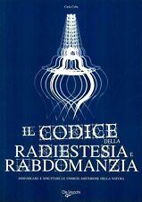 Il codice della radiestesia e rabdomanzia. Individuare e sfruttare le energie mi