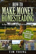 How to Make Money Homesteading : So You Can Enjoy a Secure, Self-Sufficient...