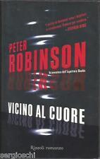 VICINO AL CUORE - Robinson Peter 9788817038843 - 1a EDIZIONE 2005-SR65