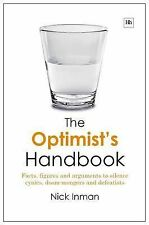 The Optimist's Handbook: Facts, figures and arguments to silence cynics, doom-mo