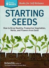 Starting Seeds A Storey Basics Title: How to Grow Healthy, Productive Vegetables