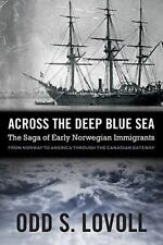Across the Deep Blue Sea : The Saga of Early Norwegian Immigrants by Odd S....