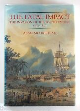 THE FATAL IMPACT - The Invasion of the South Pacific 1767-1840 by ALAN MOOREHEAD