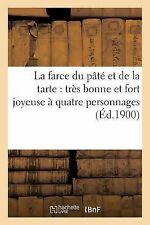La Farce du Pate et de la Tarte : Tres Bonne et Fort Joyeuse a Quatre...