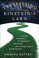 Trespassing on Einstein's Lawn : A Father, a Daughter, the Meaning of...