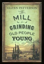 Glenn Patterson - The Mill For Grinding Old People Young; SIGNED & DATED 1st/1st