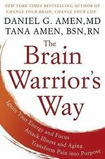 The Brain Warrior's Way : Optimize Your Brain, Prevent Alzheimer's and...