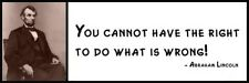 Wall Quote - ABRAHAM LINCOLN - You cannot have the right to do what is wrong!