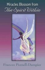 Miracles Blossom from the Spirit Within by Frances Purnell-Dampier (2013,...